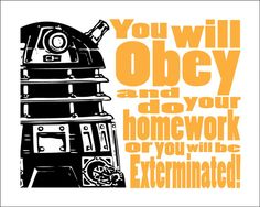 Dalek I will put this in my room so i can remember to do my homework.
