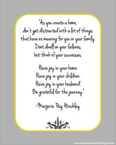 don't get distracted with a lot of things...have your in your home. Marjorie Pay Hinckley