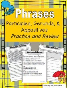 This resource teaches and reviews phrases.  Participle phrases, gerunds, and appositives are all covered in this one document.  The worksheets are written at different levels of Bloom's Taxonomy to help students identify, comprehend, analyze, and practice the different types of phrases.This is great for grammar and writing instruction.