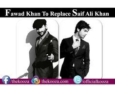 Fawad Khan to replace Saif Ali Khan   Read More:http://wp.me/p49ePj-m5o