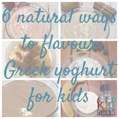 DITCH THE PACKET KIDDY YOGHURTS! 6 natural ways to flavour greek yoghurt for kids (your own or store bought) & give your kids beautiful nasty free yoghurt.