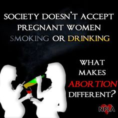 Society doesn't accept pregnant women smoking or drinking because they harm the unborn. Abortion not only harms the unborn, but is intentional killing of the unborn. #prolife