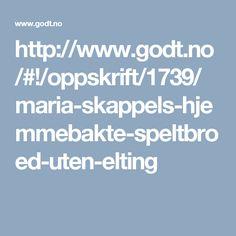 http://www.godt.no/#!/oppskrift/1739/maria-skappels-hjemmebakte-speltbroed-uten-elting