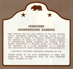 Forestiere Underground Gardens Located at 5021 West Shaw Avenue in Fresno, California are an unusual manmade creation built by Baldasare Forestiere, an immigrant from Sicily, over a period of 40 years from 1906 to until his death in 1946. Wikipedia