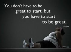 You dont have to be great to start but..