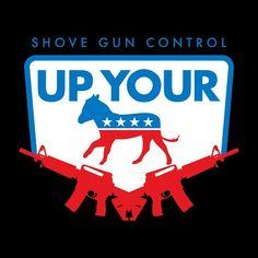 Shove gun control up your ass Gun Control, Truth Hurts, First Nations, Country Girls, Guns, America, Words, 2nd Amendment, Thoughts