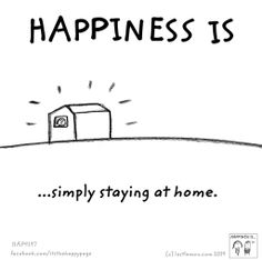 happiness is....staying home