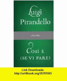Cosi E SE VI Pare (Italian Edition) (9788817014694) Luigi Pirandello , ISBN-10: 8817014699  , ISBN-13: 978-8817014694 ,  , tutorials , pdf , ebook , torrent , downloads , rapidshare , filesonic , hotfile , megaupload , fileserve