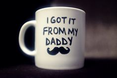 Daddy Mug, Cute Mugs,   Hand Painted Gift, Tea Coffee Ceramic Cup,I Got It From My Daddy
