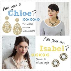 Are you a Chloe or an Isabel? Chloe loves more trendy, statement makers and Isabel loves simple elegance!
