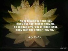 Ady Endre idézet Motto, Motivational Quotes, Life Quotes, Poetry, Wisdom, Thoughts, Words, Buddha, Vans