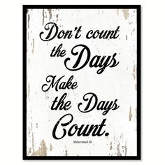 Don't count the days make the days count Muhammad Ali Inspirational Quote Saying Gift Ideas Home Decor Wall Art