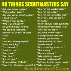 40 Things Scoutmasters Say... courtesy of the Scoutmaster Blog on FB