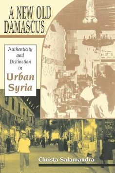 A New Old Damascus: Authenticity and Distinction in Urban Syria (Indiana Series in Middle East Studies) City Elite, Indiana University, Television Program, This Is Us Quotes, Social Science, Damascus, Syria, Anthropology, Middle East