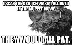 nasty oscar the grouch pictures for facebook share | Oscar the grouch wasn't allowed in the muppet movie They would all pay ...