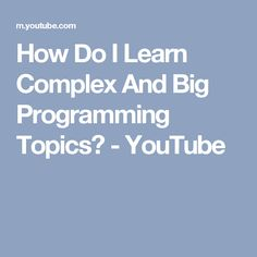 How Do I Learn Complex And Big Programming Topics? - YouTube
