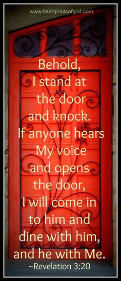 The Invitation~<3  Behold, I stand at the door and knock. If anyone hears my voice and opens the door, then I will come in to him, and will dine with him, and he with me. -Revelation 3:20 (World English Bible)