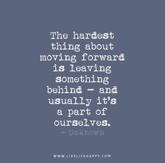 The-hardest-thing-about-moving-forward-is-leaving-something-behind---and-usually-its-a-part-of-ourselves