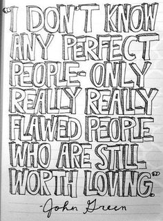 - I don't know any perfect people. Only really, really flawed people who are still worth loving. #quote #loveit