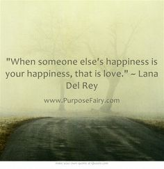 """When someone else's happiness is your happiness, that is love."" ~ Lana Del Rey"