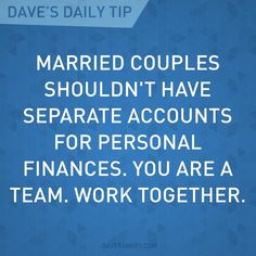 """Married couples shouldn't have separate accounts for personal finances. You are a team, work together."" - Dave Ramsey"