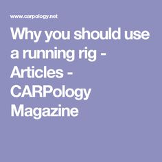 Why you should use a running rig - Articles - CARPology Magazine