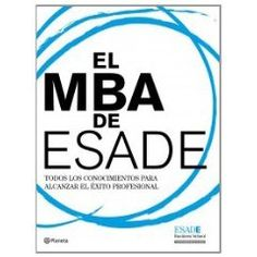 El MBA de ESADE: Todos los conocimientos para alcanzar el éxito profesional - http://www.amazon.es/El-MBA-ESADE-conocimientos-profesional/dp/8408094491/ref=wl_it_dp_o_pC_nS_nC?ie=UTF8=I2LRL2GUWGDZUA=23RKZOPRGCUZL