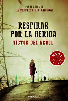 Respirar por la herida, de Victor del Árbol - Editorial: Debolsillo - Signatura: N ARB res - Código de barras: 3313514