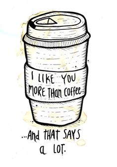And I love coffee! If I say I like you more then coffee take that as the biggest complement ever! I Love Coffee, My Coffee, Morning Coffee, Coffee Talk, Coffee Pics, Cheap Coffee, Coffee Images, Fresh Coffee, Coffee Latte