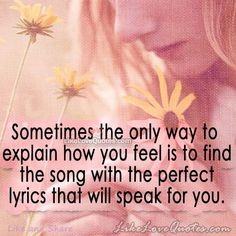 Sometimes the only way to explain how you feel is
