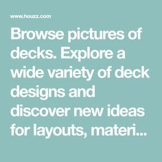 Browse pictures of decks. Explore a wide variety of deck designs and discover new ideas for layouts, material and decor.