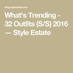 What's Trending - 32 Outfits (S/S) 2016 — Style Estate