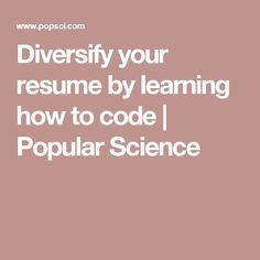 Diversify your resume by learning how to code | Popular Science