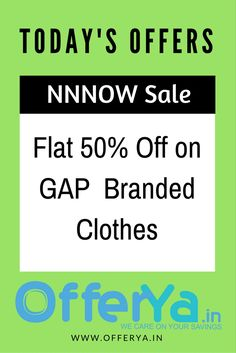NNNOW Sale :  Flat 50% Off on GAP  Branded Clothes