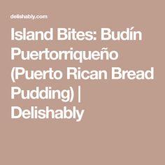 Island Bites: Budín Puertorriqueño (Puerto Rican Bread Pudding)   Delishably