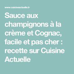 Sauce aux champignons à la crème et Cognac, facile et pas cher : recette sur Cuisine Actuelle