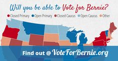 Does your state have open or closed primaries? Find out here, as well as important dates and deadlines to vote for Bernie Sanders! For Bernie to win the election, he needs to first win the democratic nomination. The most important thing is making sure you and everyone you know is registered correctly now in order to be able to participate in your state's swiftly approaching primary / caucus.
