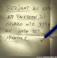 Ja,eher auf Facebook berühmt zu sein,ist genauso wie bei Monopoly reich zu sein...