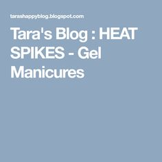 Tara's Blog : HEAT SPIKES - Gel Manicures Gel Manicures, Gel Nail Polish, Spikes, Blog, Cnd Nails, Studs, Riveting, Blogging, Uv Gel Nails