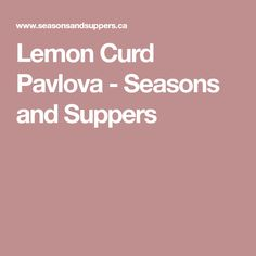 Lemon Curd Pavlova - Seasons and Suppers