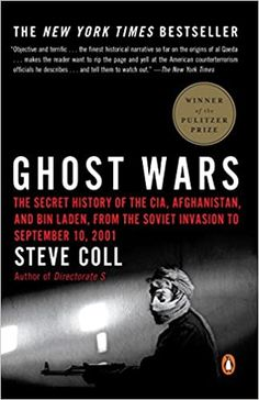 Ghost Wars: The Secret History of the CIA, Afghanistan, and Bin Laden, from the Soviet Invasion to September 10, 2001 Paperback – Illustrated, December 28, 2004 by Steve Coll (Author)
