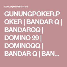 GUNUNGPOKER.POKER | BANDAR Q | BANDARQQ | DOMINO 99 | DOMINOQQ | BANDAR Q | BANDAR POKER PALING TERPERCAYA