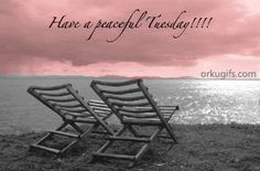 have-a-peaceful-tuesday_675.gif (320×211)