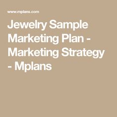 jewellery marketing plan The jewelry store intends to maintain an extensive marketing campaign that will ensure maximum visibility for the business in its targeted market below is an overview of the marketing strategies and objectives of the company.
