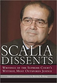 Scalia Dissents: Writings of the Supreme Court's Wittiest, Most Outspoken Justice: Antonin Scalia, Kevin A. Ring: 9780895260536: Amazon.com: Books