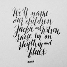 We'll name our children Jackie and Wilson raise em on rhythm and blues Bad Quotes, Lyric Quotes, Words Quotes, Sayings, Music Love, Music Is Life, Love Songs, Music Lyrics, Music Songs