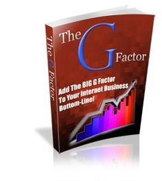 The G Factor – Add The Big G Factor To Your Internet Business Bottom Line Plr Ebook - Download at: http://www.exclusiveniches.com/the-g-factor-add-the-big-g-factor-to-your-internet-business-bottom-line-plr-ebook.html