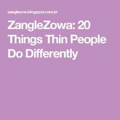 ZangleZowa: 20 Things Thin People Do Differently