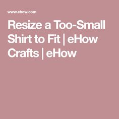 Resize a Too-Small Shirt to Fit | eHow Crafts | eHow