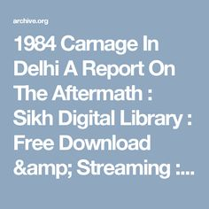 1984 Carnage In Delhi A Report On The Aftermath : Sikh Digital Library : Free Download & Streaming : Internet Archive